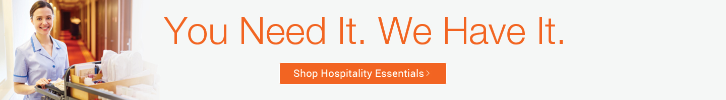 You need it. We have it. Shop Hospitality Essentials.